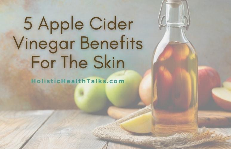 Apple Cider Vinegar Benefits For The Skin