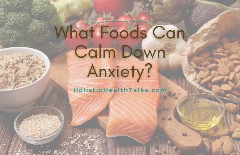 What Foods Can Calm Down Anxiety_