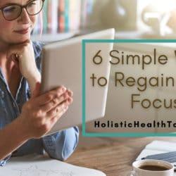 6 Simple Ways to Regain Your Focus